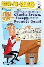 The Great American Story of Charlie Brown, Snoopy, and the Peanuts Gang! (History of Fun Stuff Ready to Read)