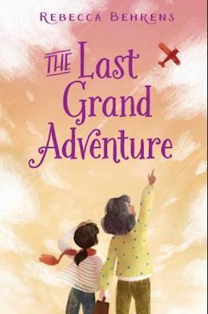 Bog, hardback The Last Grand Adventure af Rebecca Behrens