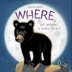 Where, Oh Where, Is Baby Bear? (Baby Bear)