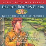 George Rogers Clark (Young Patriots Series)