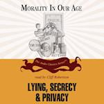 Lying, Secrecy, and Privacy (The Morality in Our Age Series)