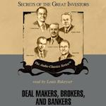 Deal Makers, Brokers, and Bankers (The Secrets of the Great Investors Series)