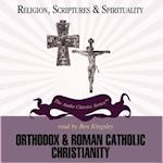 Orthodox and Roman Catholic Christianity (The Religion Scriptures and Spirituality Series)