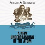 New Understanding of the Atom (The Science and Discovery Series)