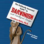 Politically Incorrect Guide to Darwinism and Intelligent Design (Politically Incorrect Guides)