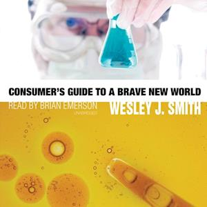 Consumer's Guide to a Brave New World af Wesley J. Smith