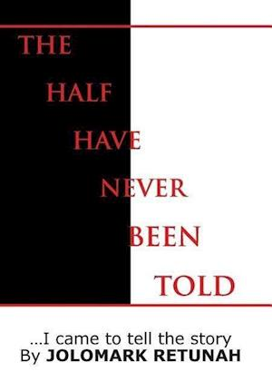 The Half Have Never Been Told: ...I Came to tell the Story