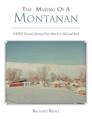 The Making of a Montanan: A WWII Veteran's Journey from Ranch to Hell