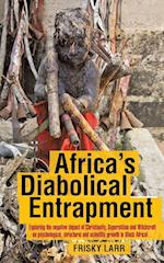 Africa's Diabolical Entrapment: Exploring the Negative Impact of Christianity, Superstition and Witchcraft on Psychological, Structural and Scientific af Frisky Larr