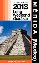 Delaplaine's 2013 Long Weekend Guide to Merida (Mexico)