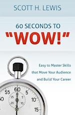 "60 Seconds to ""Wow!"""