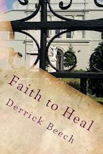 Faith to Heal af Derrick Beech