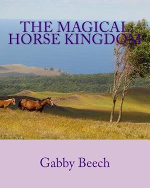 Bog, paperback The Magical Horse Kingdom af Derrick Beech, Gabrielle Beech