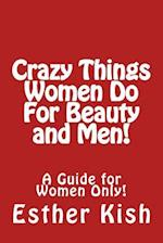 Crazy Things Women Do for Beauty and Men!