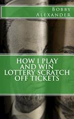 How I Play and Win Lottery Scratch Off Tickets af Bobby Alexander