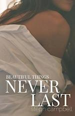 Beautiful Things Never Last af Steph Campbell