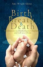 Birth, Breath, and Death af Amy Wright Glenn