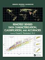 Remotely Sensed Data Characterization, Classification, and Accuracies (Remote Sensing Handbook)