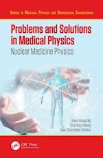 Problems and Solutions in Medical Physics (Series in Medical Physics and Biomedical Engineering)