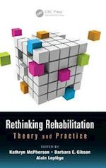 Rethinking Rehabilitation (Rehabilitation Science in Practice Series, nr. 10)