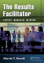 The Results Facilitator : Expert, Manager, Mentor af Marvin T. Howell