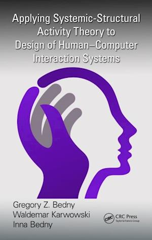 Applying Systemic-Structural Activity Theory to Design of Human-Computer Interaction Systems af Gregory Z Bedny