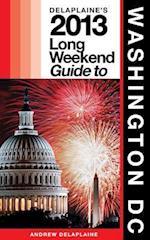 Delaplaine's 2013 Long Weekend Guide to Washington, D.C.