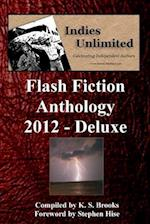 Indies Unlimited 2012 Flash Fiction Anthology Deluxe Edition af K. S. Brooks