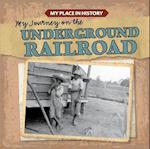 My Journey on the Underground Railroad (My Place in History)