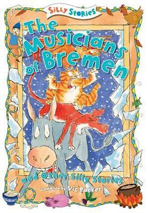 The Musicians of Bremen and Other Silly Stories