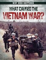 What Caused the Vietnam War? (Why War Happened)
