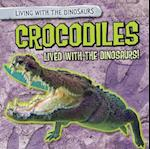 Crocodiles Lived with the Dinosaurs! (Living with the Dinosaurs)