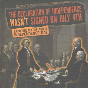 The Declaration of Independence Wasn't Signed on July 4th