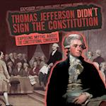 Thomas Jefferson Didn't Sign the Constitution (Exposed Myths about Early American History)