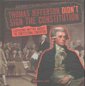 Thomas Jefferson Didn't Sign the Constitution