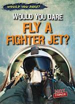 Would You Dare Fly a Fighter Jet? (Would You Dare)