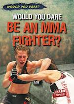 Would You Dare Be an Mma Fighter? (Would You Dare)