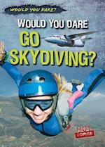 Would You Dare Go Skydiving? (Would You Dare)