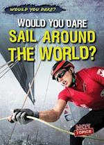 Would You Dare Sail Around the World? (Would You Dare)