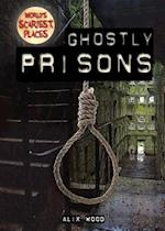 Ghostly Prisons (Worlds Scariest Places)