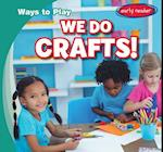 We Do Crafts! (Ways to Play)