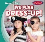 We Play Dress-Up! (Ways to Play)