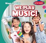 We Play Music! (Ways to Play)