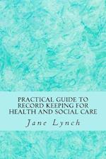 Practical Guide to Record Keeping for Health and Social Care