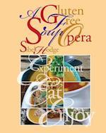 A Gluten Free Soup Opera (Gluten Free/Wheat Free Cookbook No 2)