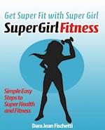 Get Super Fit with Super Girl af Dara Jean Fischetti