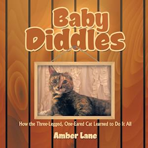 Bog, hæftet Baby Diddles: How the Three-Legged, One-Eared Cat Learned to Do It All af Amber Lane