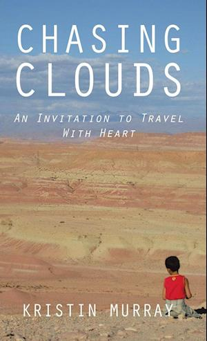 Chasing Clouds: An Invitation to Travel With Heart