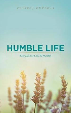 Humble Life: Love Life and God. Be Humble.