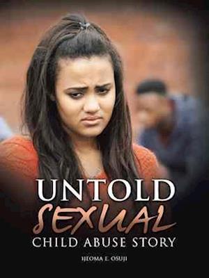 Bog, hæftet UNTOLD SEXUAL CHILD ABUSE STORY af Ijeoma E. Osuji